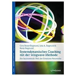Systemdynamisches Coaching mit der wingwave-Methode. Harry Siegmund  Cora Besser-Siegmund  Lola Siegmund  - Buch