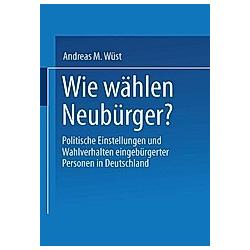 Wie wählen Neubürger?. Andreas M. Wüst  - Buch