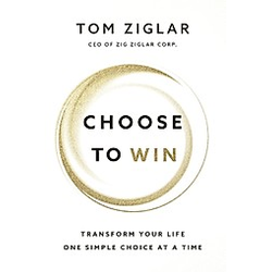 Choose to Win. Tom Ziglar  - Buch