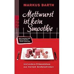 Mettwurst ist kein Smoothie. Markus Barth  - Buch