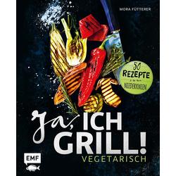 Ja ich grill! - Vegetarisch als Buch von Mora Fütterer