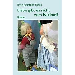Liebe gibt es nicht zum Nulltarif. Ernst-Günther Tietze  - Buch
