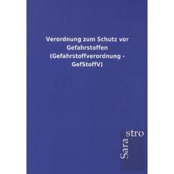 Verordnung zum Schutz vor Gefahrstoffen (Gefahrstoffverordnung - GefStoffV) als Buch von ohne Autor