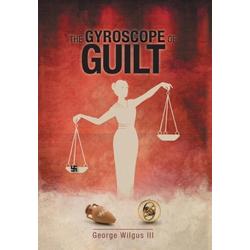 The Gyroscope Of Guilt als Buch von George Wilgus Iii