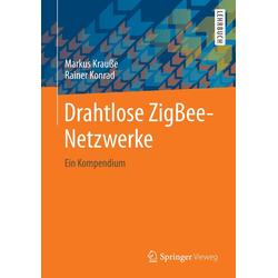 Drahtlose ZigBee-Netzwerke als Buch von Markus Krauße/ Rainer Konrad
