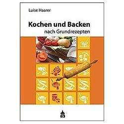 Kochen und Backen nach Grundrezepten  Schulausgabe. Luise Haarer  - Buch