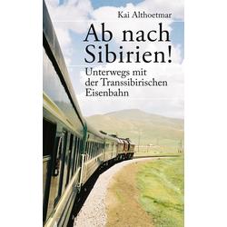 Ab nach Sibirien! Unterwegs mit der Transsibirischen Eisenbahn: eBook von Kai Althoetmar
