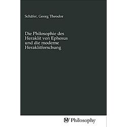 Die Philosophie des Heraklit von Ephesus und die moderne Heraklitforschung - Buch