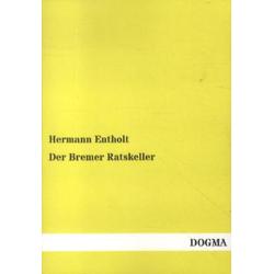 Der Bremer Ratskeller als Buch von Hermann Entholt