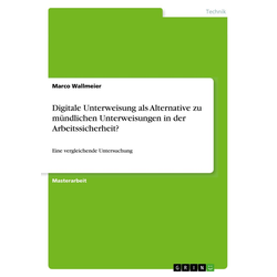 Digitale Unterweisung als Alternative zu mündlichen Unterweisungen in der Arbeitssicherheit? als Buch von Marco Wallmeier