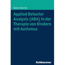 Applied Behavior Analysis (ABA) in der Therapie von Kindern mit Autismus: eBook von Beata Urbaniak
