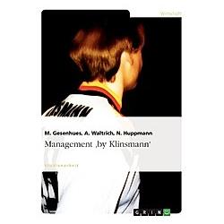 Management 'by Klinsmann'. N. Huppmann  A. Waltrich  M. Gesenhues  - Buch