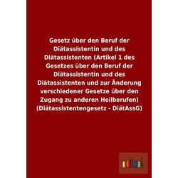 Gesetz über den Beruf der Diätassistentin und des Diätassistenten (Artikel 1 des Gesetzes über den Beruf der Diätassistentin und des Diätassistent...
