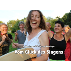 Vom Glück des Singens als Buch von Wolfgang Bossinger