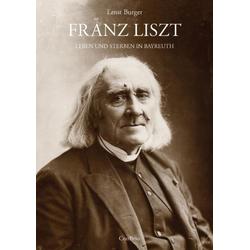 Franz Liszt - Leben und Sterben in Bayreuth als Buch von Ernst Burger/ Lina Schmalhausen