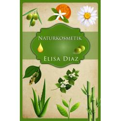 Naturkosmetik: eBook von Elisa Díaz