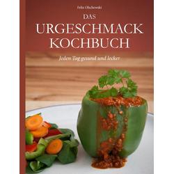Das Urgeschmack-Kochbuch als Buch von