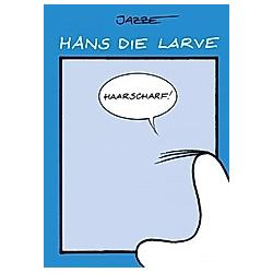 Hans die Larve: Haarscharf!. Jazze  - Buch