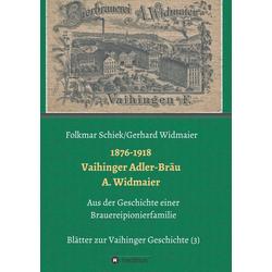 1876-1918 Vaihinger Adler-Bräu A. Widmaier als Buch von Folkmar Schiek/ Gerhard Widmaier
