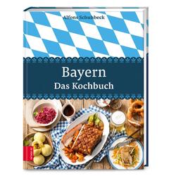 Bayern - Das Kochbuch als Buch von Alfons Schuhbeck