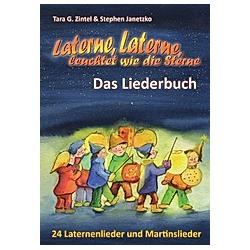 Laterne  Laterne  leuchtet wie die Sterne - 24 Laternenlieder und Martinslieder. Tara G. Zintel  Stephen Janetzko  - Buch