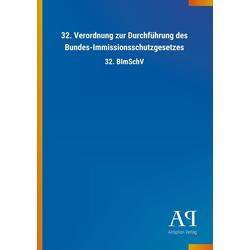 32. Verordnung zur Durchführung des Bundes-Immissionsschutzgesetzes als Buch von Antiphon Verlag