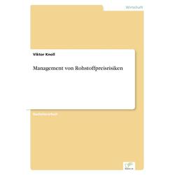 Management von Rohstoffpreisrisiken als Buch von Viktor Knoll