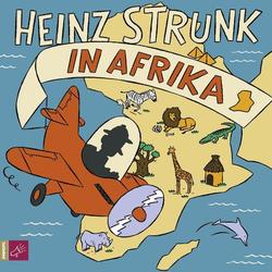 Heinz Strunk in Afrika als Hörbuch CD von Heinz Strunk
