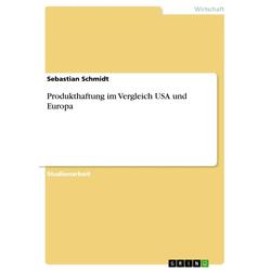 Produkthaftung im Vergleich USA und Europa als Buch von Sebastian Schmidt