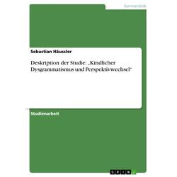 Deskription der Studie: Kindlicher Dysgrammatismus und Perspektivwechsel: eBook von Sebastian Häussler