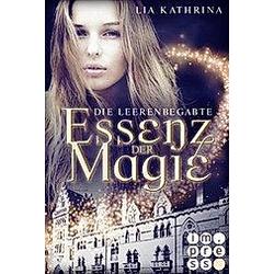 Die Leerenbegabte / Essenz der Magie Bd.1. Lia Kathrina  - Buch