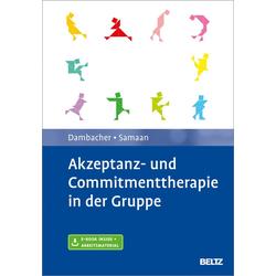 Akzeptanz- und Commitmenttherapie in der Gruppe: eBook von Claudia Dambacher/ Mareike Samaan