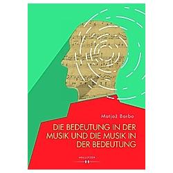 Die Bedeutung in der Musik und die Musik in der Bedeutung. Matjaz Barbo  - Buch