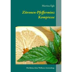 Zitronen-Pfefferminz-Kompresse: eBook von Martina Egle