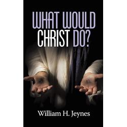 What Would Christ Do? (HC) als Buch von William H. Jeynes