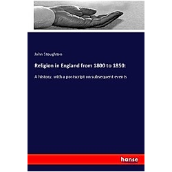 Religion in England from 1800 to 1850:. John Stoughton  - Buch