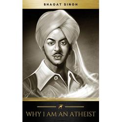 Why I am an Atheist: eBook von Bhagat Singh