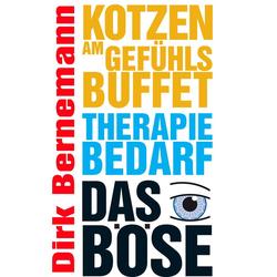 Kotzen am Gefühlsbuffet - Therapiebedarf - Das Böse: eBook von Dirk Bernemann