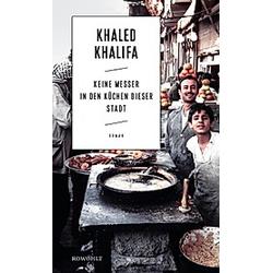Keine Messer in den Küchen dieser Stadt. Khaled Khalifa  - Buch