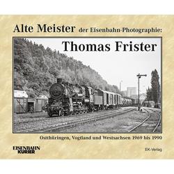 Alte Meister der Eisenbahn-Photographie: Thomas Frister: Buch von