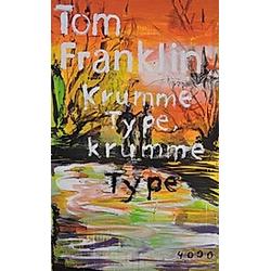 Krumme Type  krumme Type. Tom Franklin  - Buch