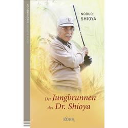 Der Jungbrunnen des Dr. Shioya: Buch von Nobuo Shioya