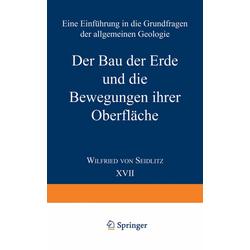 Der Bau der Erde und die Bewegungen ihrer Oberfläche als Buch von Wilfried von Seidlitz
