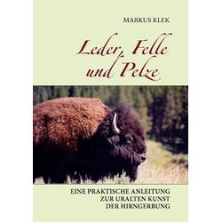 Leder Felle und Pelze als Buch von Markus Klek