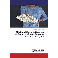 TQM and Competitiveness of Deposit Money Banks in Port Harcourt  R/S. Lekara Princewill Bayo  - Buch