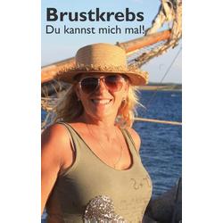Brustkrebs - Du kannst mich mal! als Buch von B. Münch