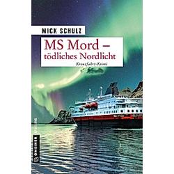 Tödliches Nordlicht / MS Mord Bd.2. Mick Schulz  - Buch