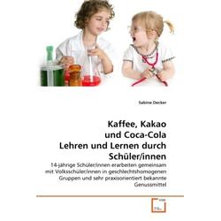 Kaffee Kakao und Coca-Cola Lehren und Lernen durch Schüler/innen als Buch von Sabine Decker