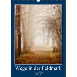 Wege in der Feldmark (Wandkalender 2021 DIN A3 hoch)