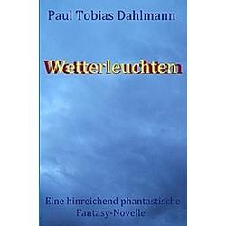 Wetterleuchten. Paul Tobias Dahlmann  - Buch